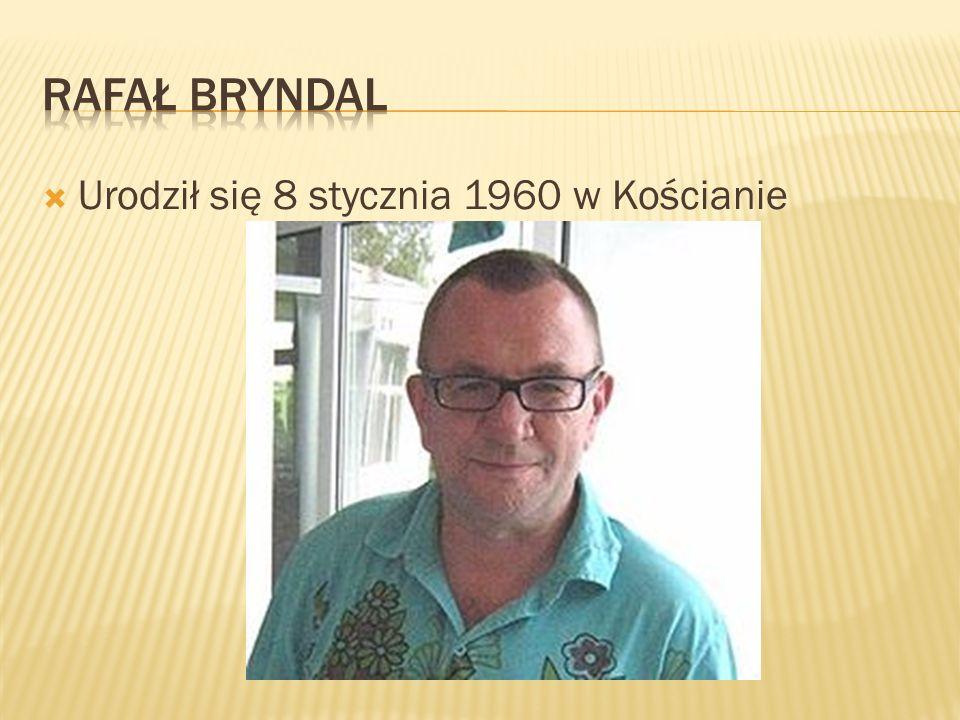 Rafał bryndal Urodził się 8 stycznia 1960 w Kościanie