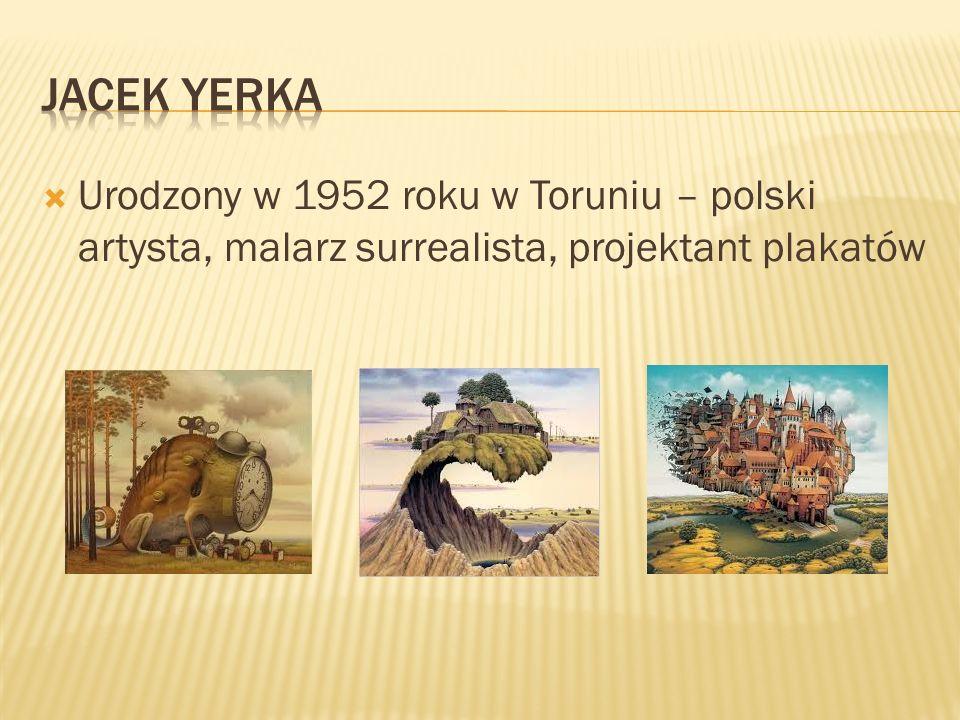 Jacek yerka Urodzony w 1952 roku w Toruniu – polski artysta, malarz surrealista, projektant plakatów.