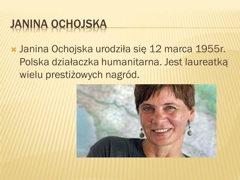 Janina ochojska Janina Ochojska urodziła się 12 marca 1955r.