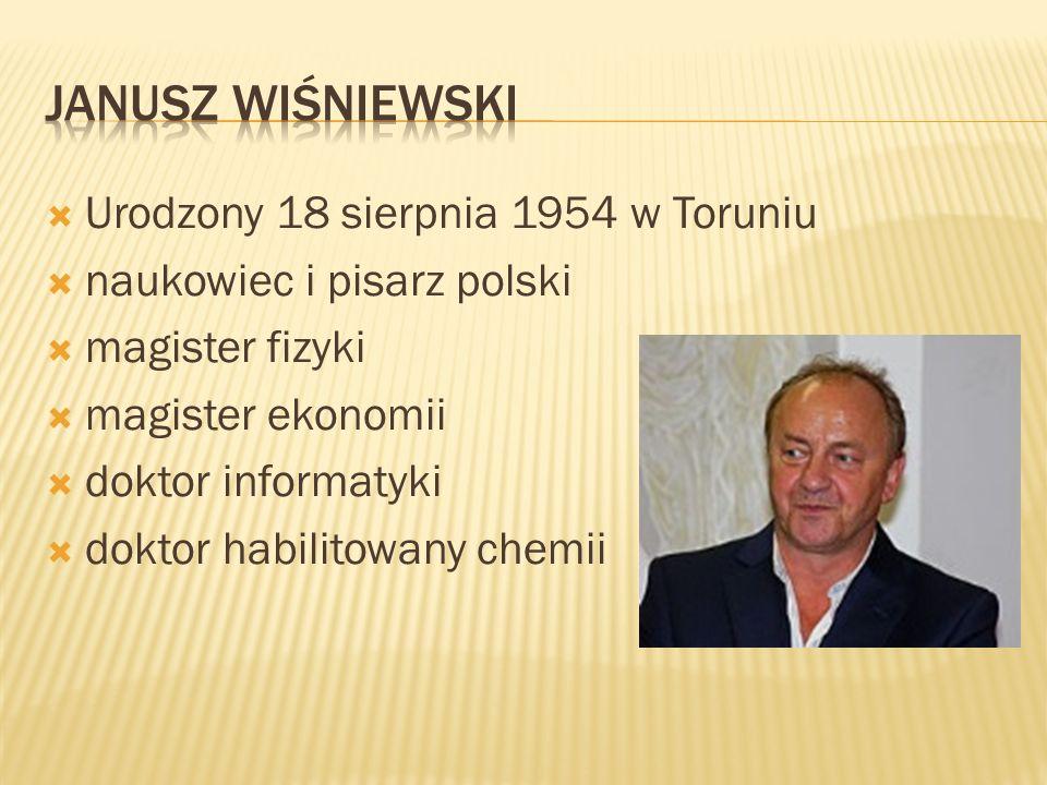 Janusz wiśniewski Urodzony 18 sierpnia 1954 w Toruniu