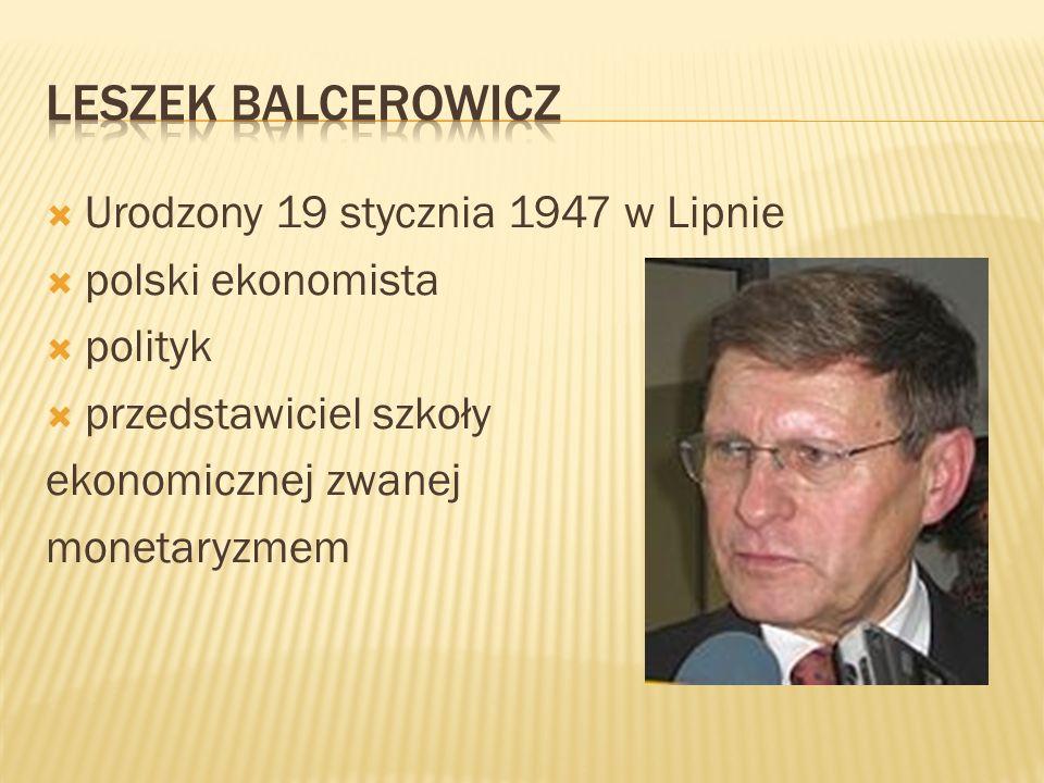 Leszek balcerowicz Urodzony 19 stycznia 1947 w Lipnie