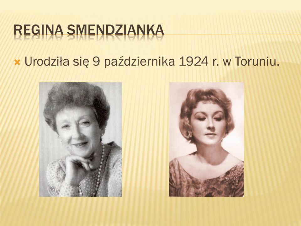 Regina smendzianka Urodziła się 9 października 1924 r. w Toruniu.