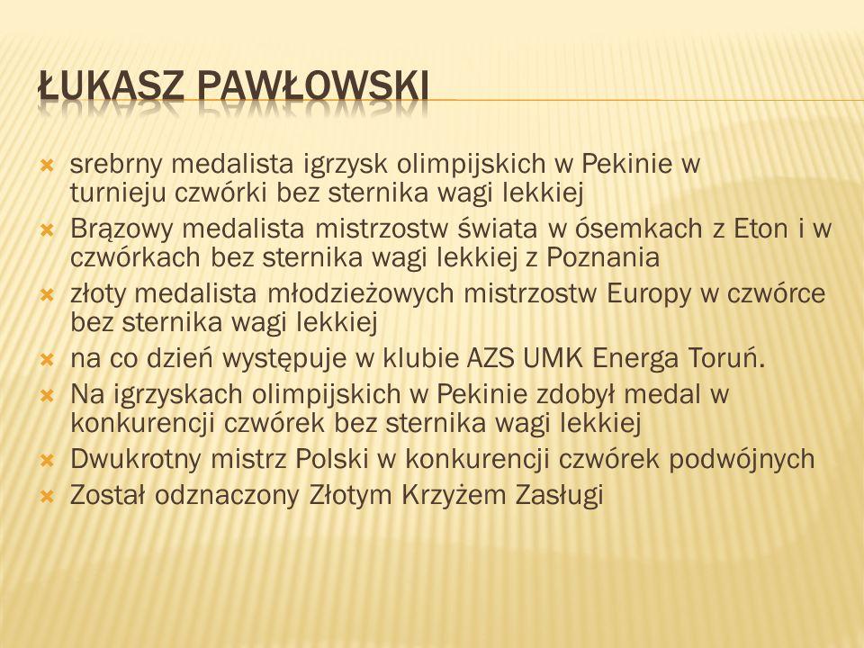 Łukasz Pawłowski srebrny medalista igrzysk olimpijskich w Pekinie w turnieju czwórki bez sternika wagi lekkiej.