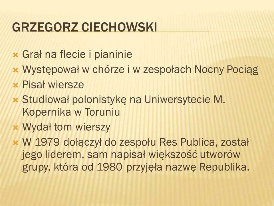 Grzegorz Ciechowski Grał na flecie i pianinie