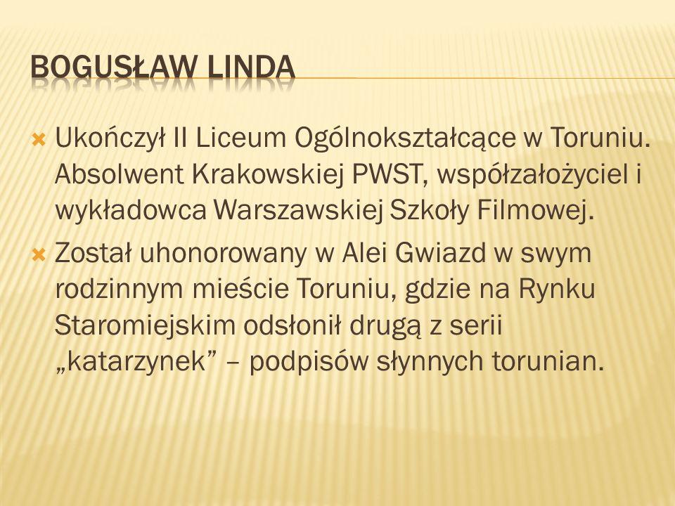 Bogusław linda Ukończył II Liceum Ogólnokształcące w Toruniu. Absolwent Krakowskiej PWST, współzałożyciel i wykładowca Warszawskiej Szkoły Filmowej.