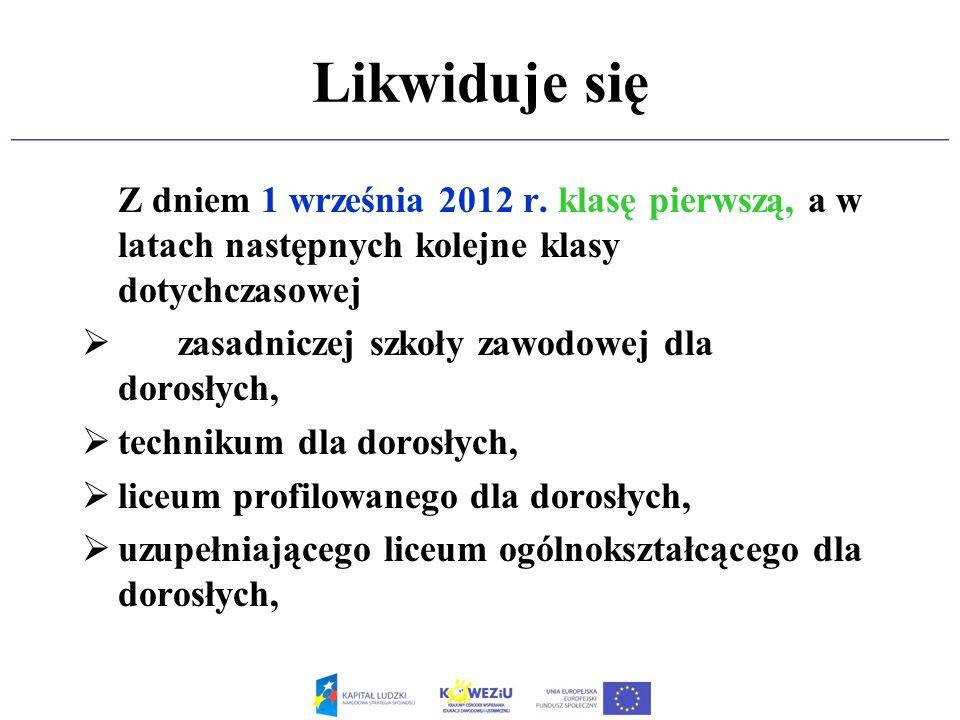 Likwiduje się Z dniem 1 września 2012 r. klasę pierwszą, a w latach następnych kolejne klasy dotychczasowej.