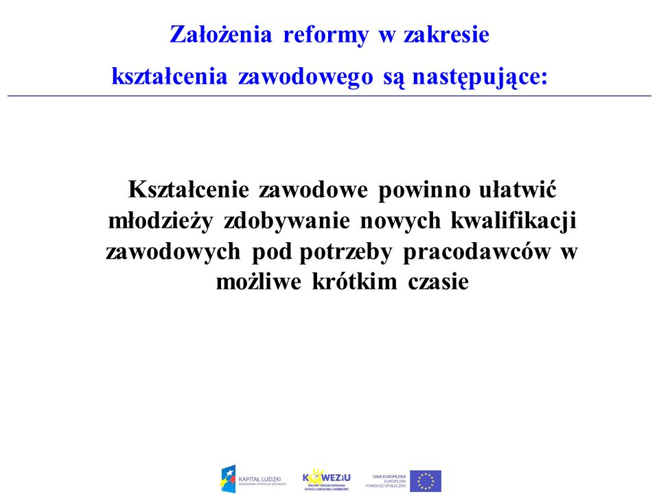 Założenia reformy w zakresie kształcenia zawodowego są następujące: