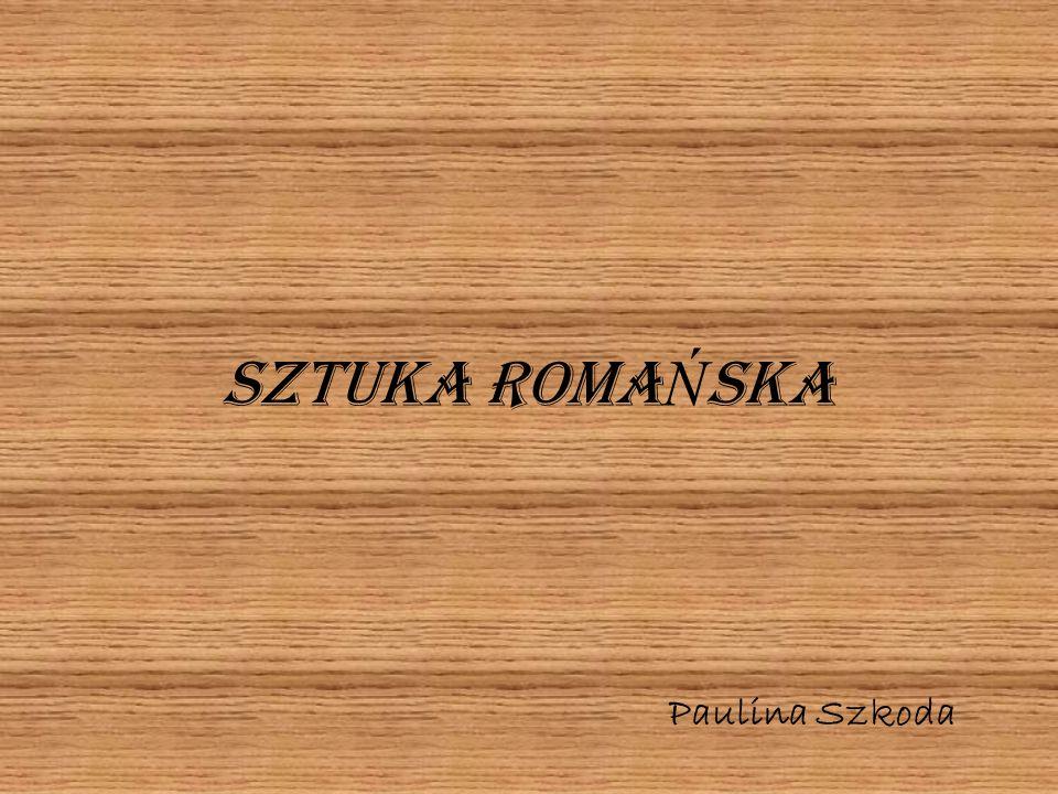 SZTUKA ROMAŃSKA Paulina Szkoda