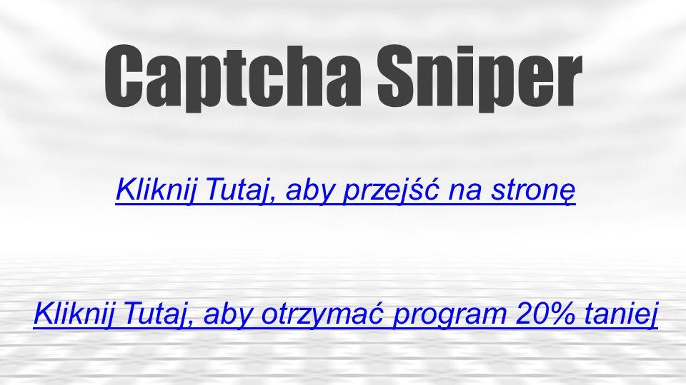 Captcha Sniper Kliknij Tutaj, aby przejść na stronę