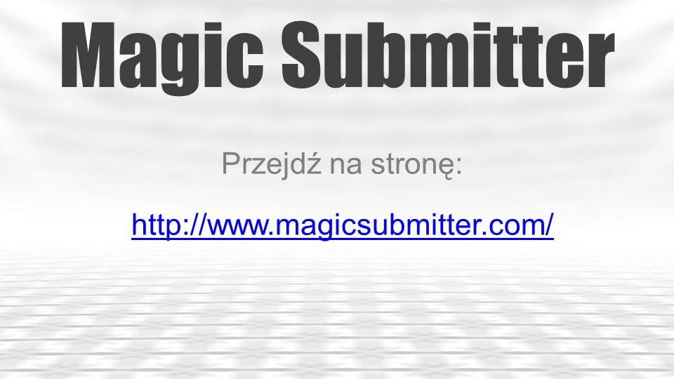 Przejdź na stronę: http://www.magicsubmitter.com/