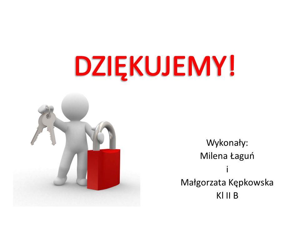 Wykonały: Milena Łaguń i Małgorzata Kępkowska Kl II B