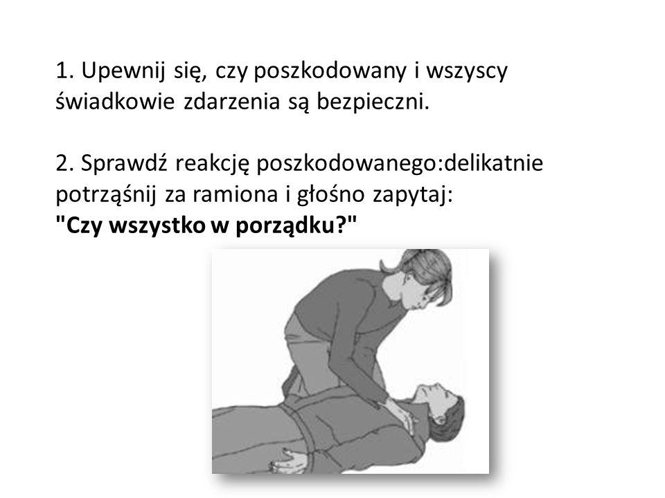 1. Upewnij się, czy poszkodowany i wszyscy świadkowie zdarzenia są bezpieczni. 2.