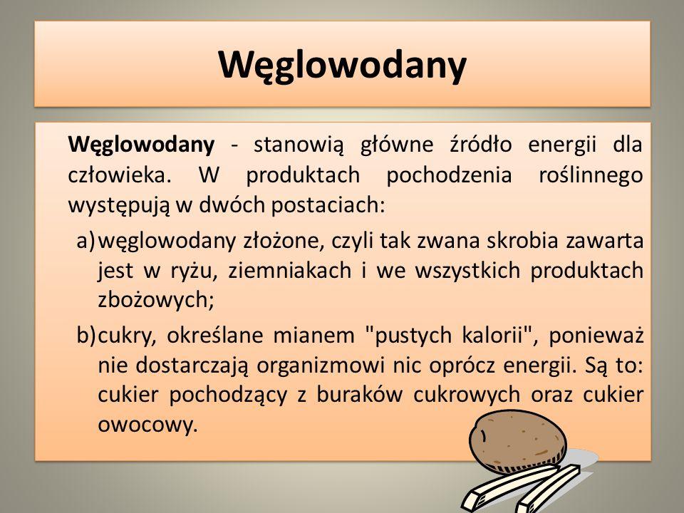 Węglowodany Węglowodany - stanowią główne źródło energii dla człowieka. W produktach pochodzenia roślinnego występują w dwóch postaciach: