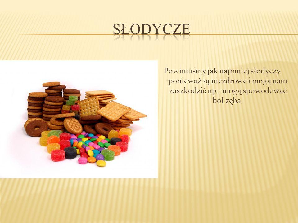 słodycze Powinniśmy jak najmniej słodyczy ponieważ są niezdrowe i mogą nam zaszkodzić np.: mogą spowodować ból zęba.