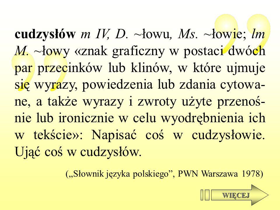 cudzysłów m IV, D. ~łowu, Ms. ~łowie; lm M