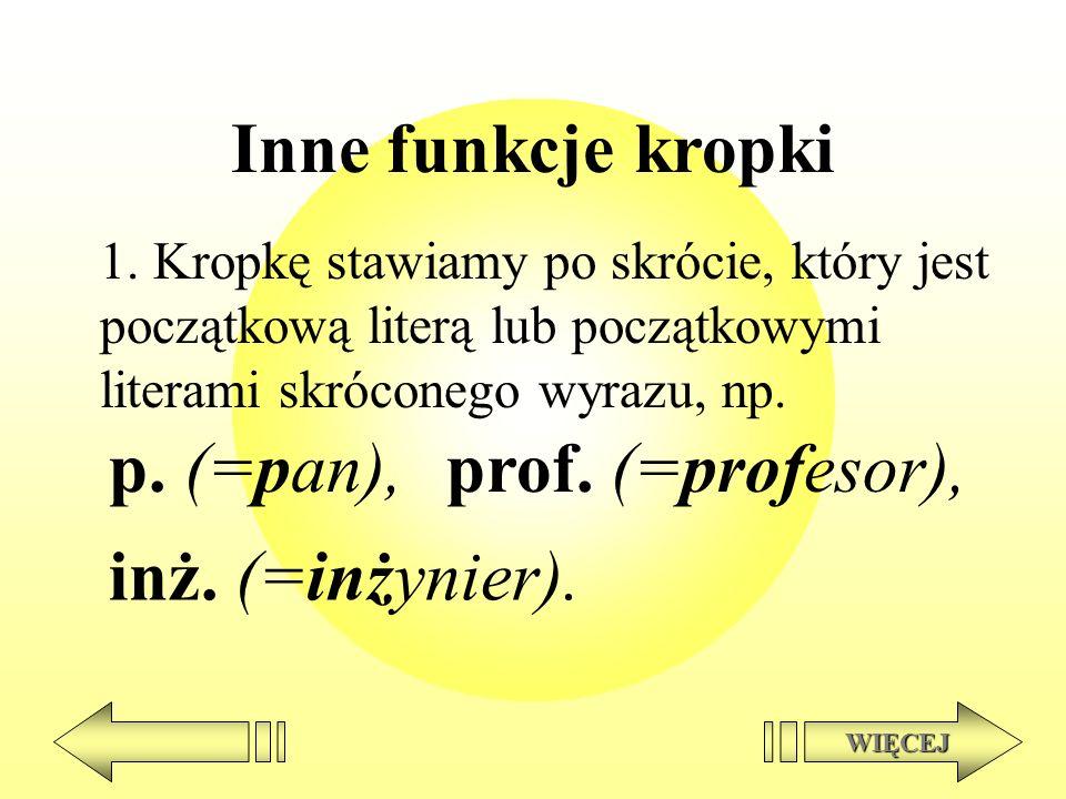 Inne funkcje kropki p. (=pan), prof. (=profesor), inż. (=inżynier).