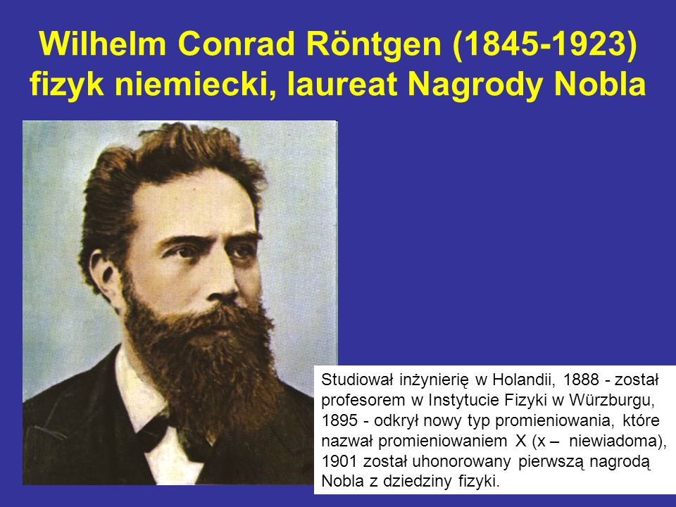 Wilhelm Conrad Röntgen (1845-1923) fizyk niemiecki, laureat Nagrody Nobla