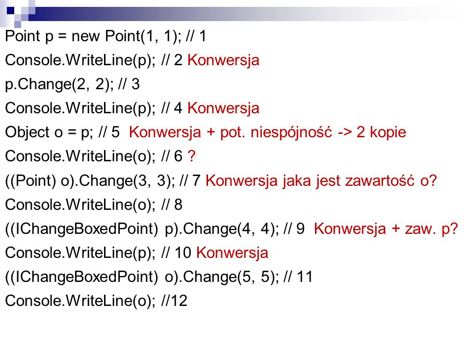 Point p = new Point(1, 1); // 1 Console.WriteLine(p); // 2 Konwersja p.Change(2, 2); // 3 Console.WriteLine(p); // 4 Konwersja Object o = p; // 5 Konwersja + pot.