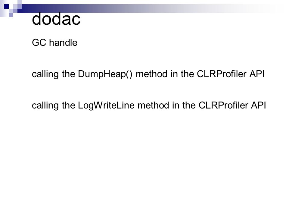 dodac GC handle calling the DumpHeap() method in the CLRProfiler API calling the LogWriteLine method in the CLRProfiler API