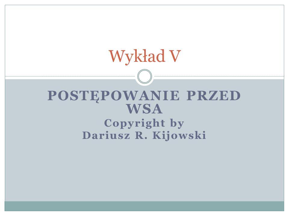 POSTĘPOWANIE PRZED WSA Copyright by Dariusz R. Kijowski