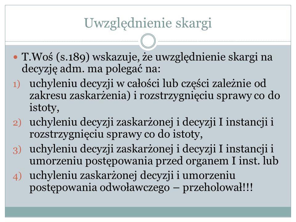 Uwzględnienie skargi T.Woś (s.189) wskazuje, że uwzględnienie skargi na decyzję adm. ma polegać na: