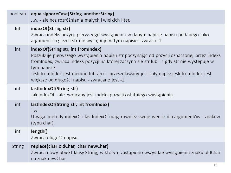 boolean equalsIgnoreCase(String anotherString) J.w. - ale bez rozróżniania małych i wielkich liter.