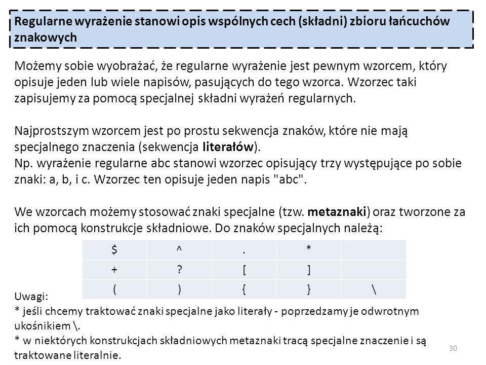 Regularne wyrażenie stanowi opis wspólnych cech (składni) zbioru łańcuchów znakowych