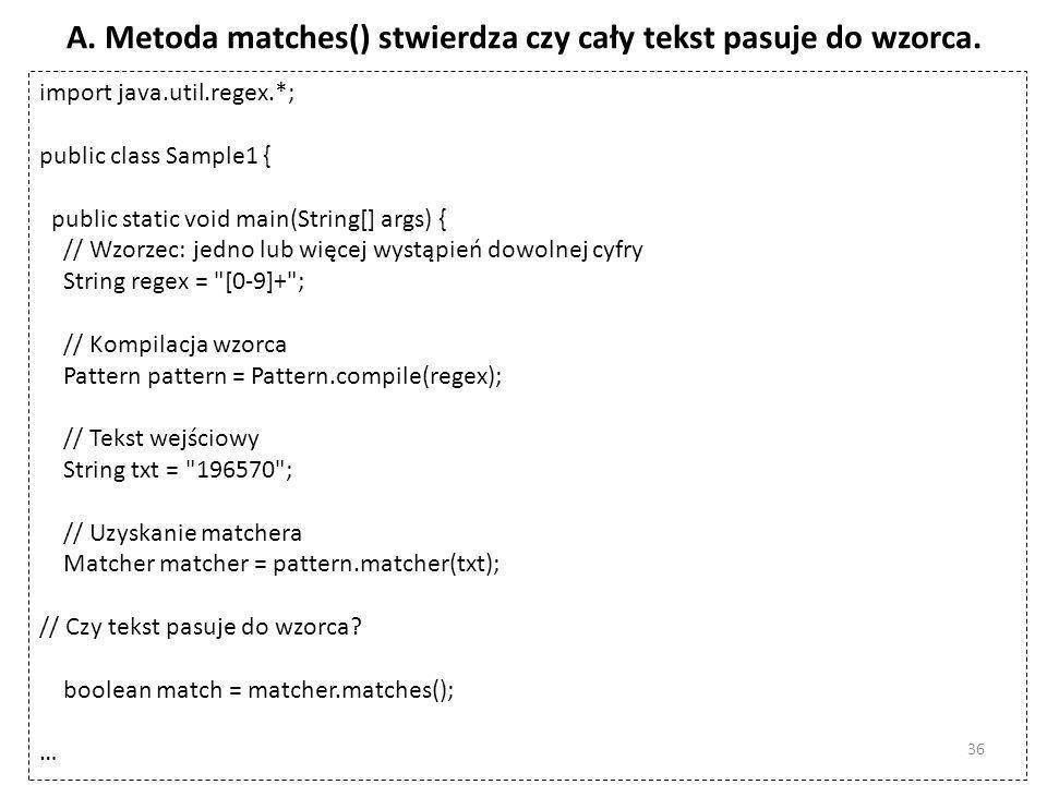 A. Metoda matches() stwierdza czy cały tekst pasuje do wzorca.