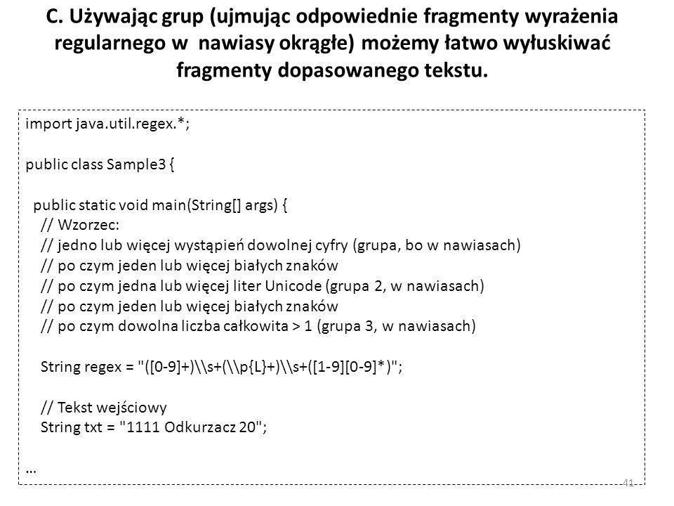 C. Używając grup (ujmując odpowiednie fragmenty wyrażenia regularnego w nawiasy okrągłe) możemy łatwo wyłuskiwać fragmenty dopasowanego tekstu.