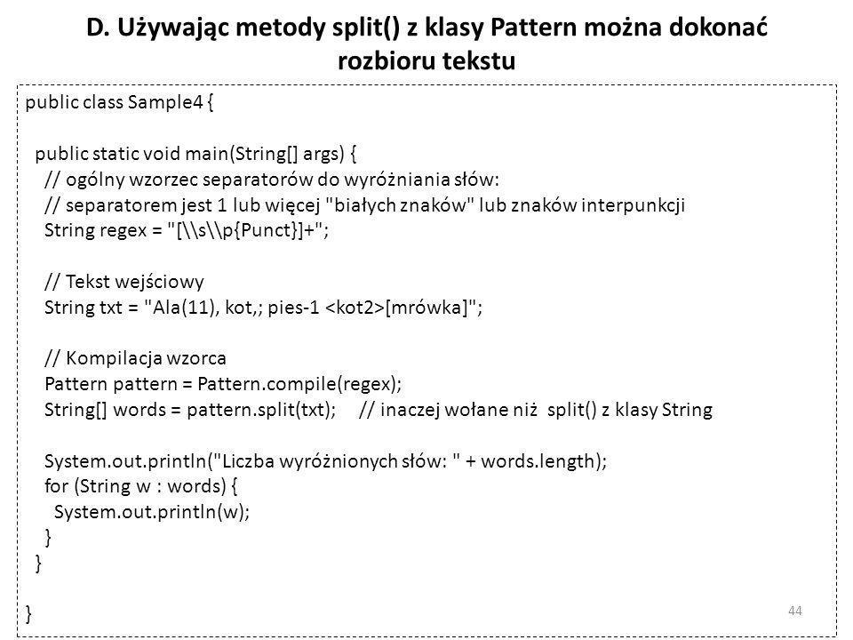 D. Używając metody split() z klasy Pattern można dokonać rozbioru tekstu