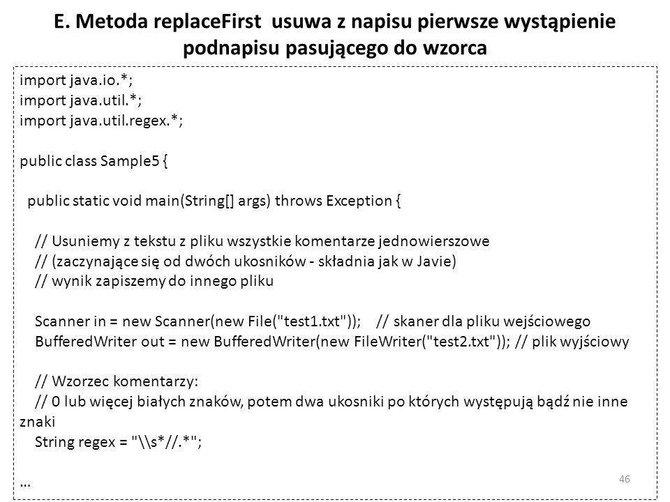 E. Metoda replaceFirst usuwa z napisu pierwsze wystąpienie podnapisu pasującego do wzorca
