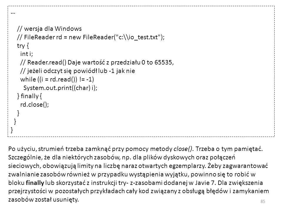 … // wersja dla Windows. // FileReader rd = new FileReader( c:\\io_test.txt ); try { int i;