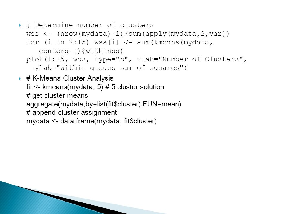 # Determine number of clusters wss <- (nrow(mydata)-1)
