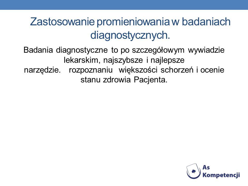 Zastosowanie promieniowania w badaniach diagnostycznych.