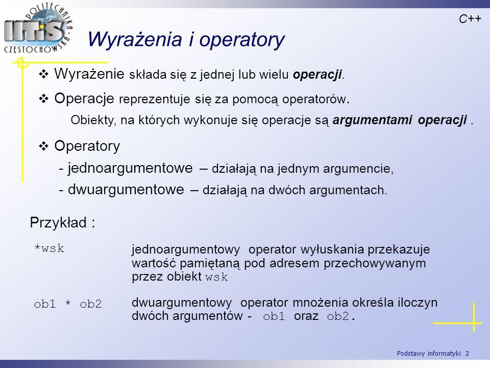 C++ Wyrażenia i operatory. Wyrażenie składa się z jednej lub wielu operacji. Operacje reprezentuje się za pomocą operatorów.
