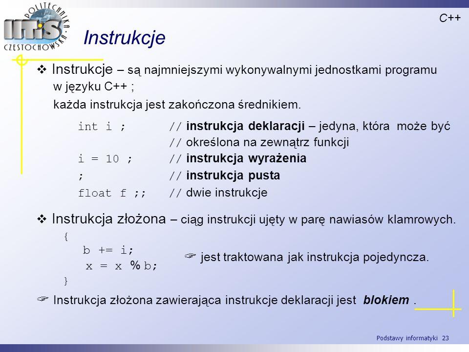 C++ Instrukcje. Instrukcje – są najmniejszymi wykonywalnymi jednostkami programu. w języku C++ ; każda instrukcja jest zakończona średnikiem.