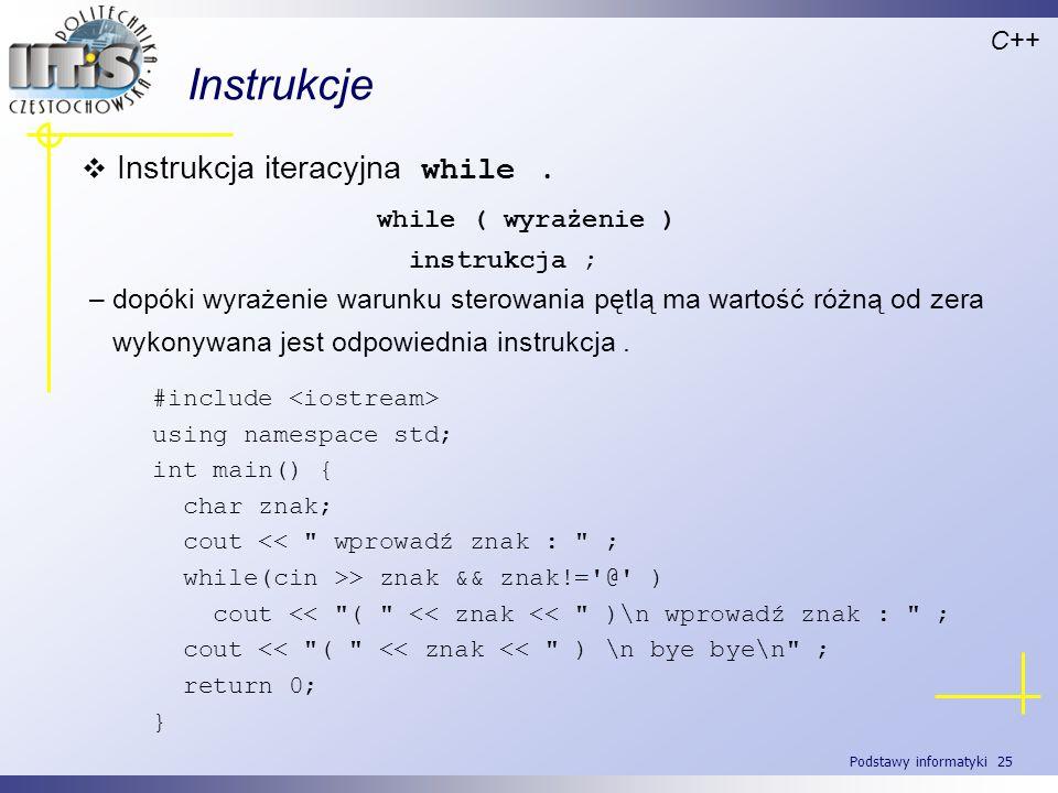 Instrukcje Instrukcja iteracyjna while .