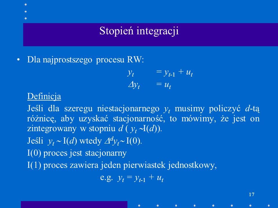 Stopień integracji Dla najprostszego procesu RW: yt = yt-1 + ut