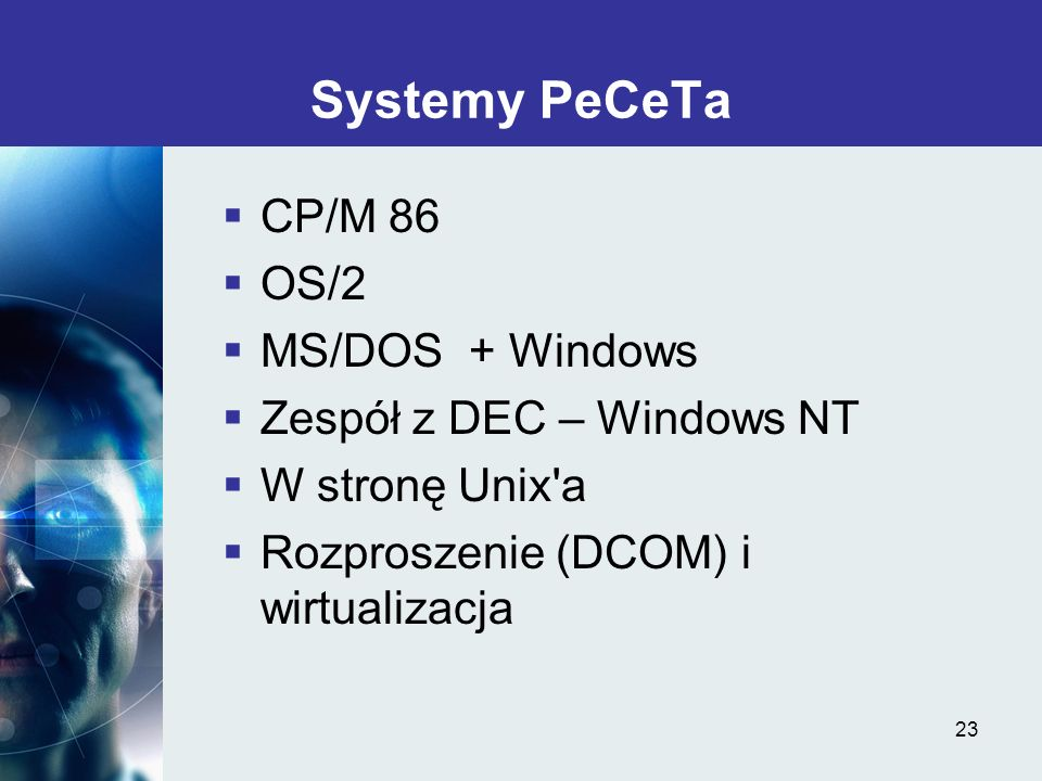 Systemy PeCeTa CP/M 86 OS/2 MS/DOS + Windows Zespół z DEC – Windows NT