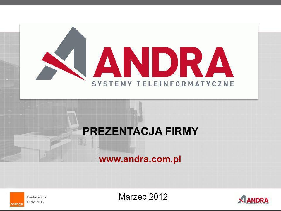 PREZENTACJA FIRMY Marzec 2012 www.andra.com.pl Konferencja M2M 2012