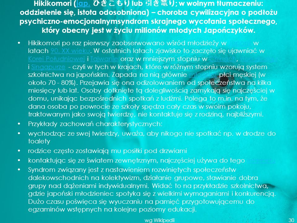 Hikikomori (jap. ひきこもり lub 引き篭り; w wolnym tłumaczeniu: oddzielenie się, istota odosobniona) – choroba cywilizacyjna o podłożu psychiczno-emocjonalnymsyndrom skrajnego wycofania społecznego, który obecny jest w życiu milionów młodych Japończyków.