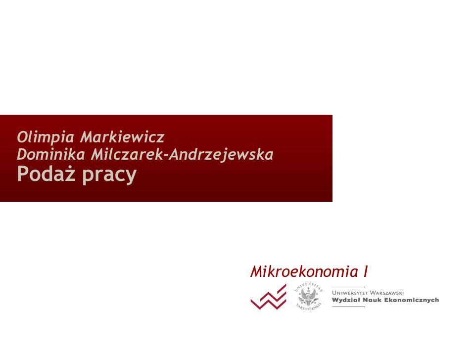 Olimpia Markiewicz Dominika Milczarek-Andrzejewska Podaż pracy