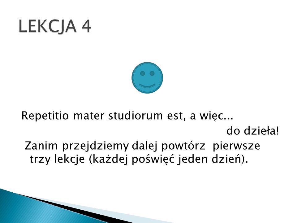LEKCJA 4 Repetitio mater studiorum est, a więc... do dzieła.