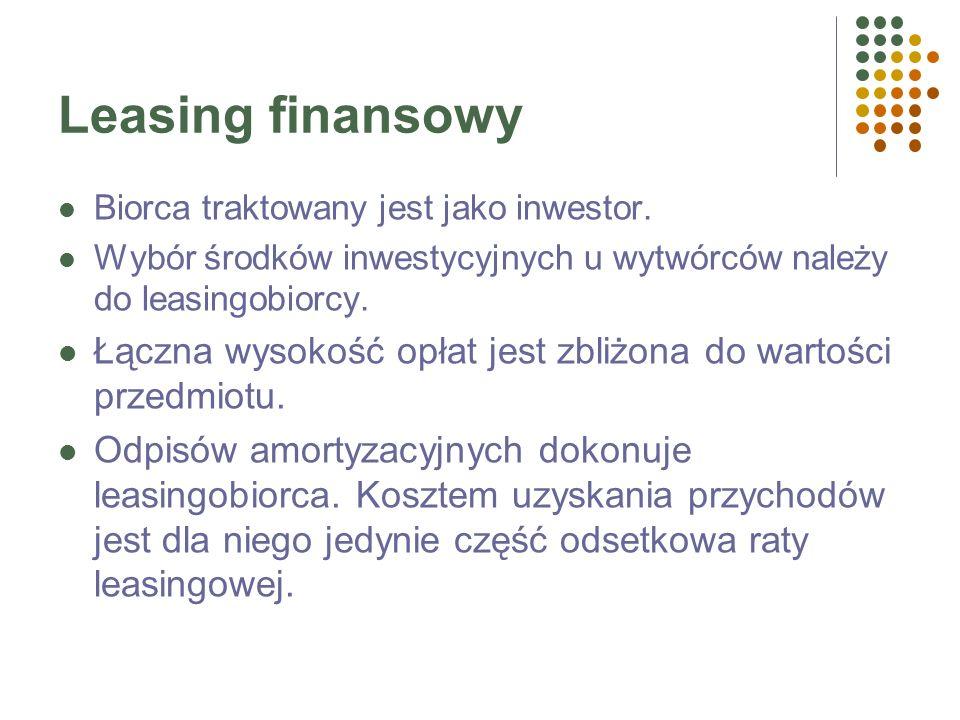 Leasing finansowyBiorca traktowany jest jako inwestor. Wybór środków inwestycyjnych u wytwórców należy do leasingobiorcy.