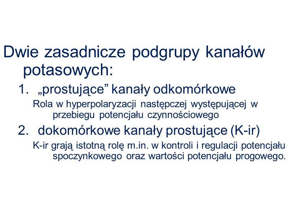 Dwie zasadnicze podgrupy kanałów potasowych: