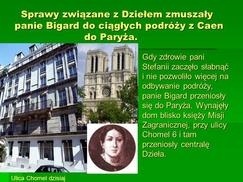Sprawy związane z Dziełem zmuszały panie Bigard do ciągłych podróży z Caen do Paryża.