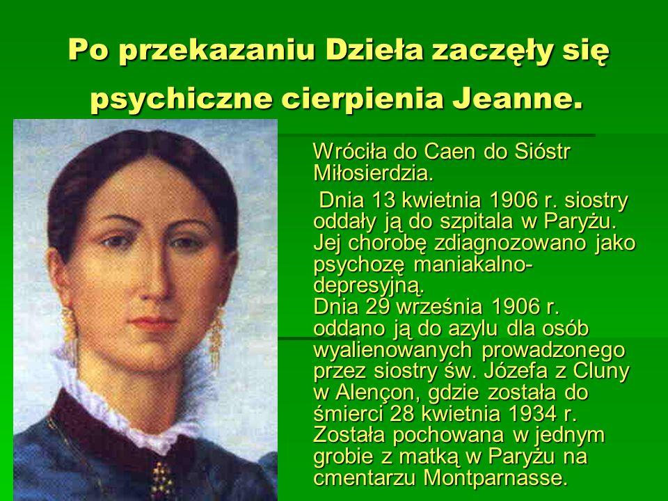 Po przekazaniu Dzieła zaczęły się psychiczne cierpienia Jeanne.