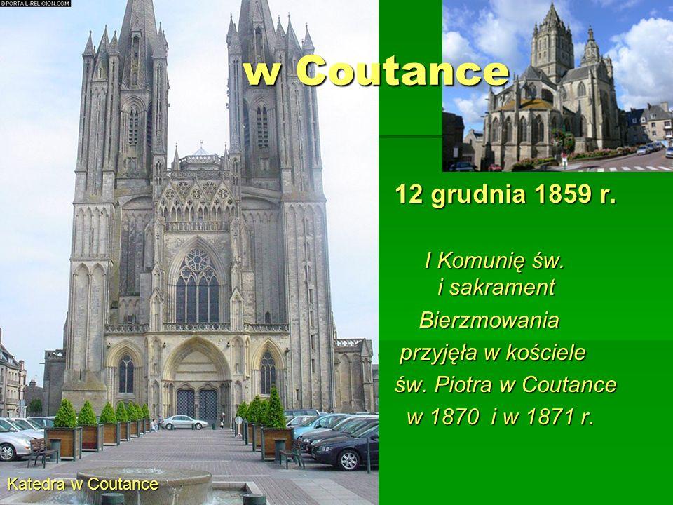 w Coutance 12 grudnia 1859 r. I Komunię św. i sakrament Bierzmowania