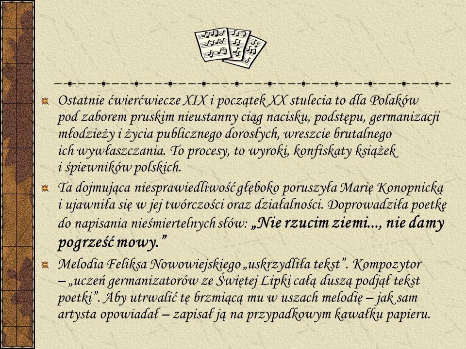 Ostatnie ćwierćwiecze XIX i początek XX stulecia to dla Polaków pod zaborem pruskim nieustanny ciąg nacisku, podstępu, germanizacji młodzieży i życia publicznego dorosłych, wreszcie brutalnego ich wywłaszczania. To procesy, to wyroki, konfiskaty książek i śpiewników polskich.