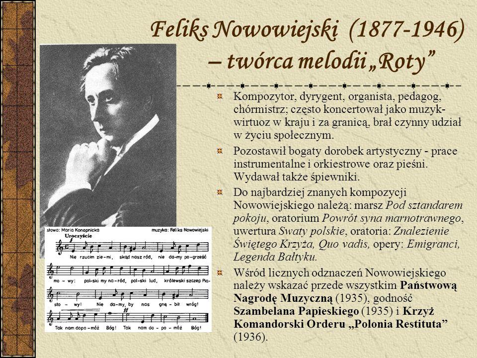 """Feliks Nowowiejski (1877-1946) – twórca melodii """"Roty"""